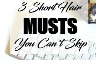 3 musts if you rock short hair