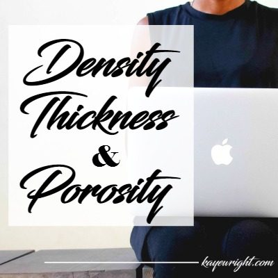 Understanding Density, Thickness and Porosity | December 28, 2016