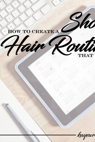 How To Create A Monthly Short Hair Routine That Works | November 4, 2016