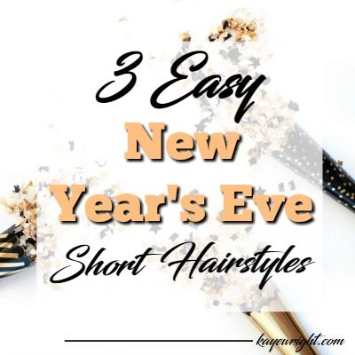 3 Easy New Year's Eve Short Hairstyles | December 27, 2016