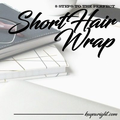 SHORT HAIR WRAP |8 Steps To The Perfect Short Hair Wrap | November 9, 2016