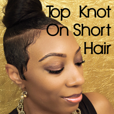 How to Create A Top Knot On Short Hair