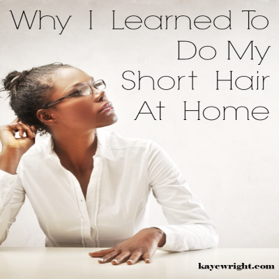 Why I Learned To Maintain My Short Hair At Home
