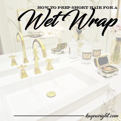 SHORT HAIR WRAP | How To Prep Hair For A Wet Wrap | November 11, 2016