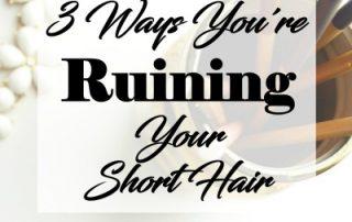 ruining your short hair