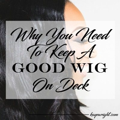Why You Need To Keep A Good Wig On Deck | January 5, 2017